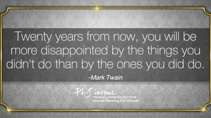 Twenty years from now, you will be more disappointed by the things you didn't do than by the ones you did do