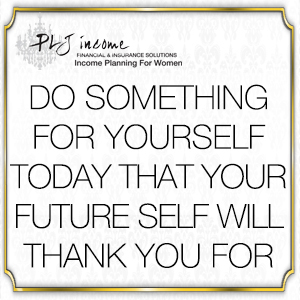 PLJ Income - do something for yourself today that your future self will thank you for