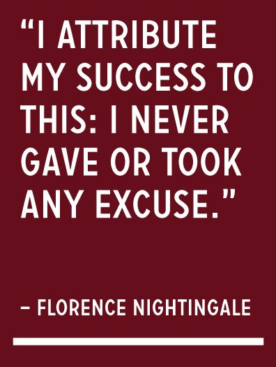 I attribute my success to this- I never gave or took any excuse